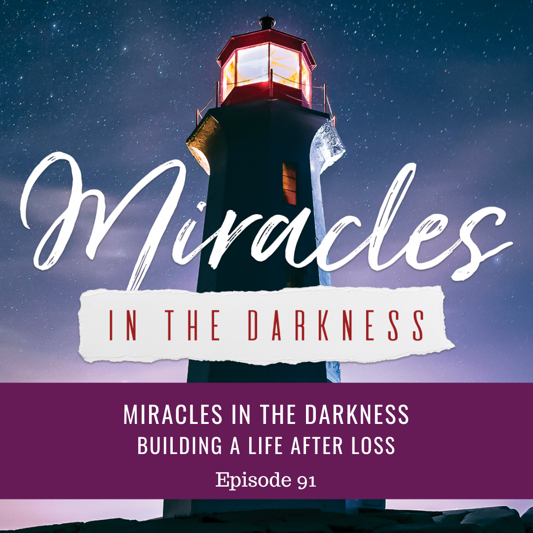"""Featured image for """"Ep #91 Miracles in the Darkness Building a Life After Loss"""""""